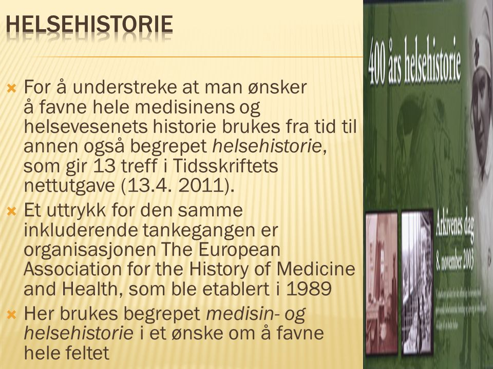  For å understreke at man ønsker å favne hele medisinens og helsevesenets historie brukes fra tid til annen også begrepet helsehistorie, som gir 13 t