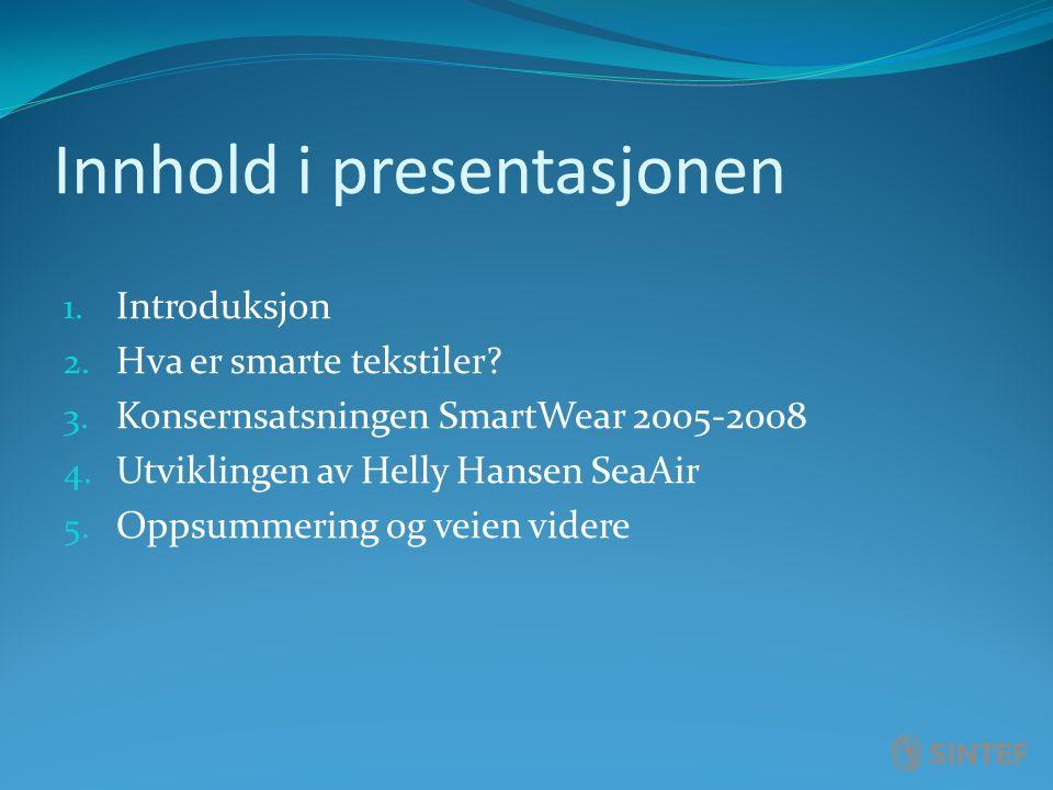 Innhold i presentasjonen 1. Introduksjon 2. Hva er smarte tekstiler? 3. Konsernsatsningen SmartWear 2005-2008 4. Utviklingen av Helly Hansen SeaAir 5.