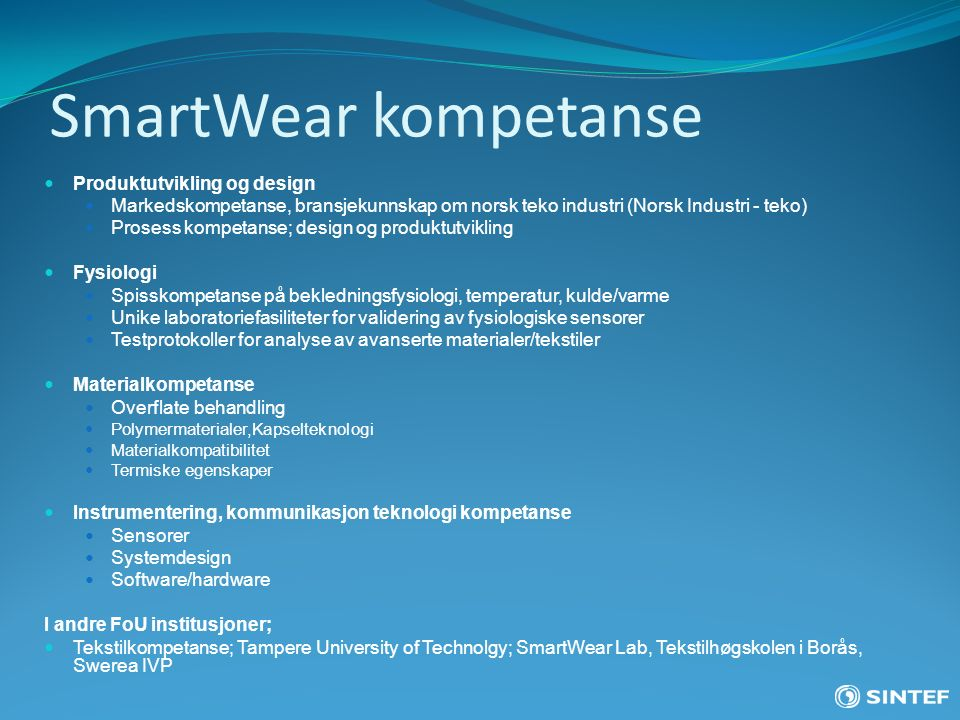 SmartWear kompetanse Produktutvikling og design Markedskompetanse, bransjekunnskap om norsk teko industri (Norsk Industri - teko) Prosess kompetanse;