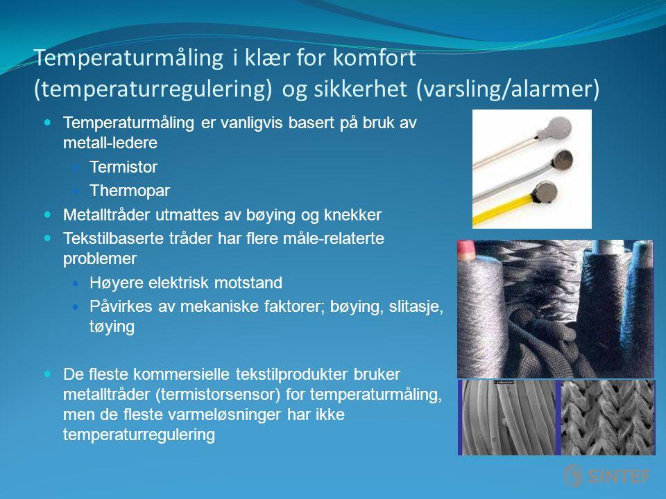 Temperaturmåling i klær for komfort (temperaturregulering) og sikkerhet (varsling/alarmer) Temperaturmåling er vanligvis basert på bruk av metall-ledere Termistor Thermopar Metalltråder utmattes av bøying og knekker Tekstilbaserte tråder har flere måle-relaterte problemer Høyere elektrisk motstand Påvirkes av mekaniske faktorer; bøying, slitasje, tøying De fleste kommersielle tekstilprodukter bruker metalltråder (termistorsensor) for temperaturmåling, men de fleste varmeløsninger har ikke temperaturregulering