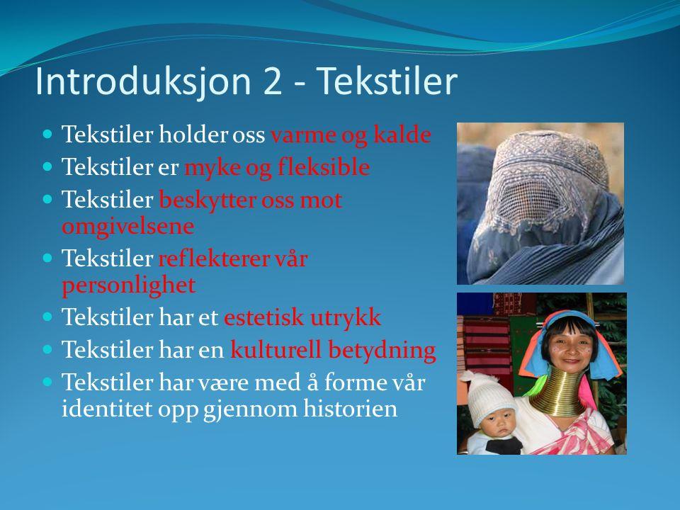 Introduksjon 2 - Tekstiler Tekstiler holder oss varme og kalde Tekstiler er myke og fleksible Tekstiler beskytter oss mot omgivelsene Tekstiler reflek