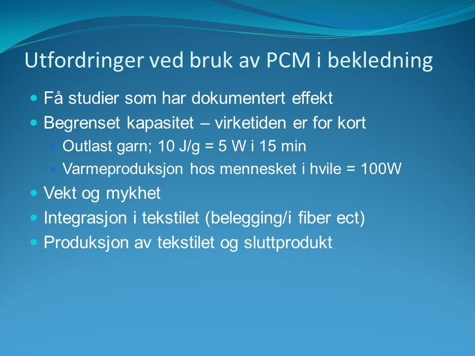 Utfordringer ved bruk av PCM i bekledning Få studier som har dokumentert effekt Begrenset kapasitet – virketiden er for kort Outlast garn; 10 J/g = 5