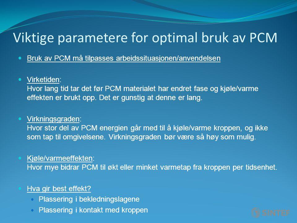 Viktige parametere for optimal bruk av PCM Bruk av PCM må tilpasses arbeidssituasjonen/anvendelsen Virketiden: Hvor lang tid tar det før PCM materialet har endret fase og kjøle/varme effekten er brukt opp.