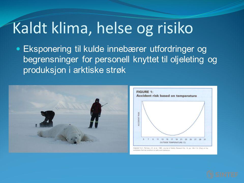 Kaldt klima, helse og risiko Eksponering til kulde innebærer utfordringer og begrensninger for personell knyttet til oljeleting og produksjon i arktiske strøk