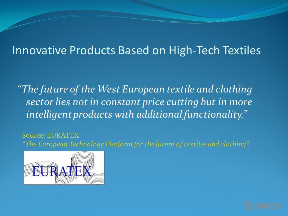 Lead Market Initiative: Technical textiles for intelligent personal protective clothing and equipment (PPE) Områder med stor økonomisk og samfunnsmessig betydning Innebefatter alt fra bekledning på sykehus, beskyttelse mot smitte til brannbekledning PPE EU marked; 9.5-10 billion Euro 200000 jobber direkte eller indirekte med PPE produkter og tjenester (vedlikehold/logistikk) Eksport av denne type varer kan øke med 50% de kommende årene i følge de beste prognosene Nyvinninger; spesialiserte fibre, bruk av nanopartikler, integrasjon av mikroelektronikk i tekstiler Kunnskapsoverføring til andre marked segmenter; bekledning/tekstiler/interiør i bil ect.