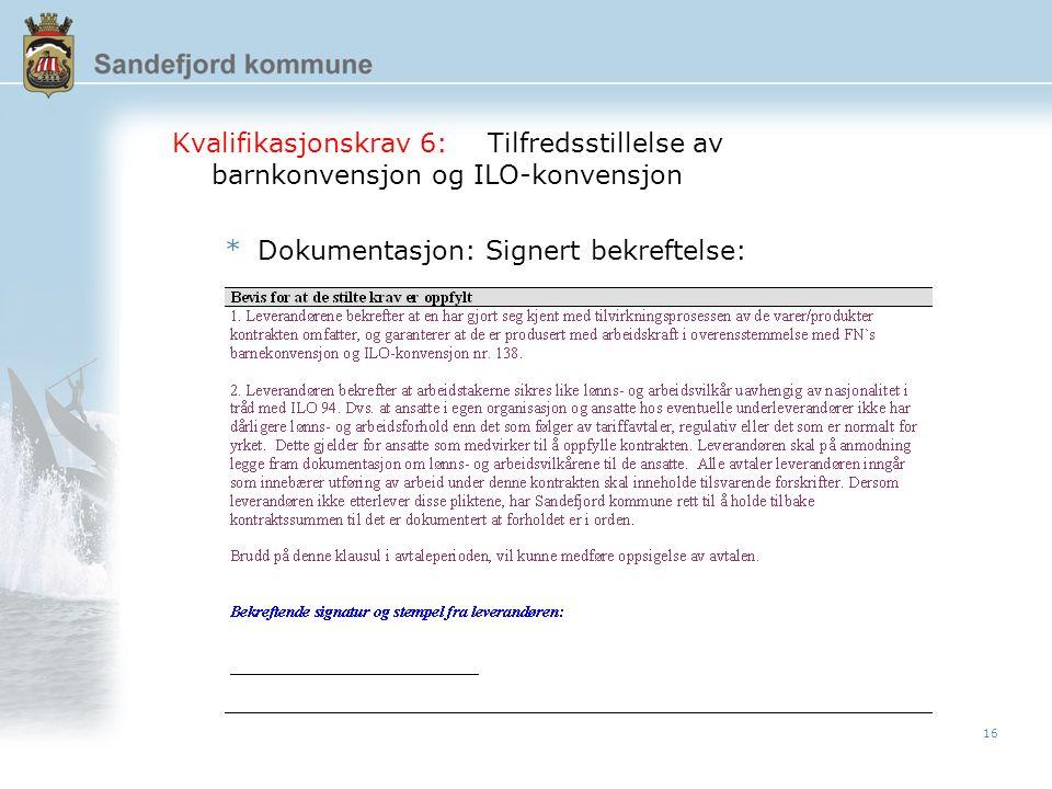 16 Kvalifikasjonskrav 6:Tilfredsstillelse av barnkonvensjon og ILO-konvensjon *Dokumentasjon: Signert bekreftelse: