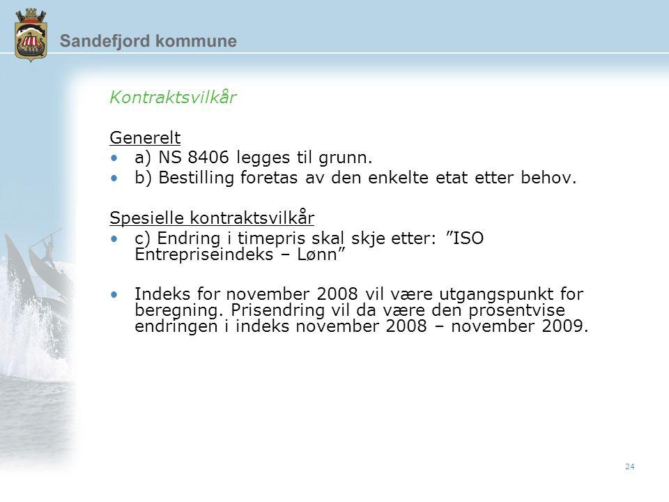 24 Kontraktsvilkår Generelt a) NS 8406 legges til grunn.
