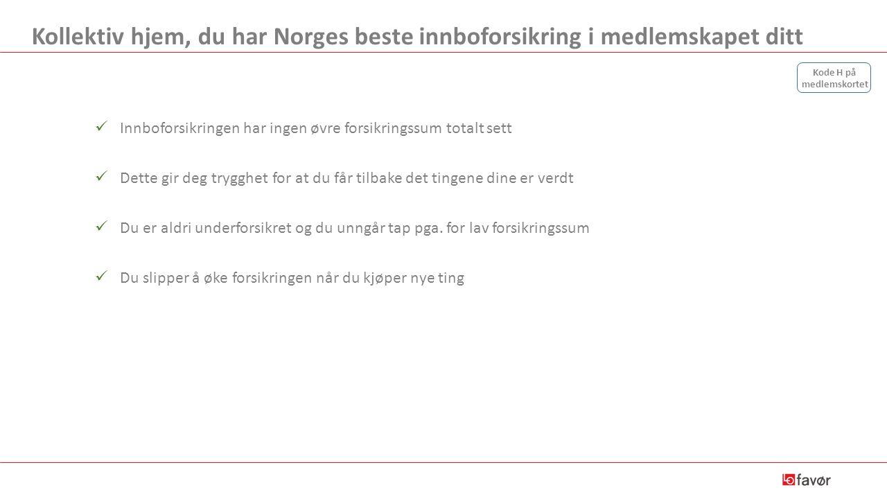 Kollektiv hjem, du har Norges beste innboforsikring i medlemskapet ditt Innboforsikringen har ingen øvre forsikringssum totalt sett Dette gir deg tryg