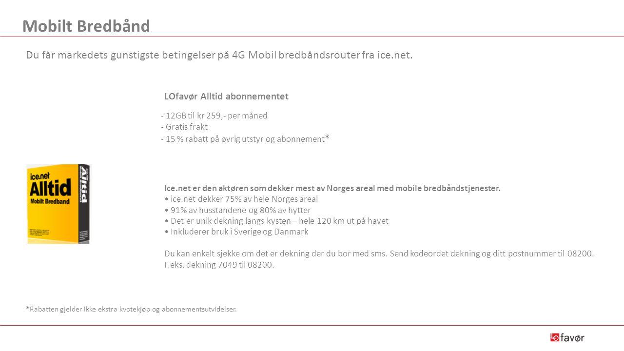 Mobilt Bredbånd Du får markedets gunstigste betingelser på 4G Mobil bredbåndsrouter fra ice.net. LOfavør Alltid abonnementet - 12GB til kr 259,- per m