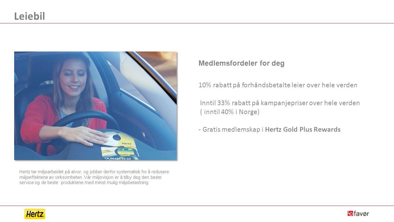 Leiebil 10% rabatt på forhåndsbetalte leier over hele verden Inntil 33% rabatt på kampanjepriser over hele verden ( inntil 40% i Norge) - Gratis medlemskap i Hertz Gold Plus Rewards Medlemsfordeler for deg Hertz tar miljøarbeidet på alvor, og jobber derfor systematisk for å redusere miljøeffektene av virksomheten.