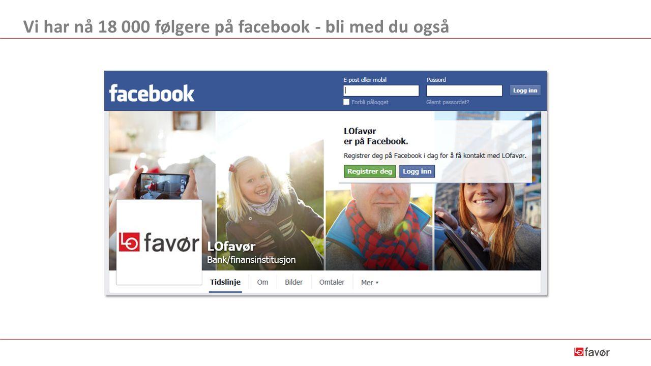 Vi har nå 18 000 følgere på facebook - bli med du også