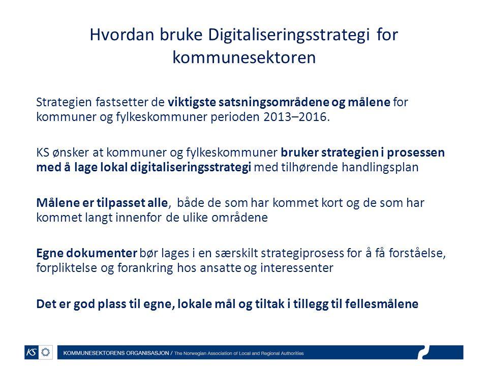 Hvordan bruke Digitaliseringsstrategi for kommunesektoren Strategien fastsetter de viktigste satsningsområdene og målene for kommuner og fylkeskommuner perioden 2013–2016.