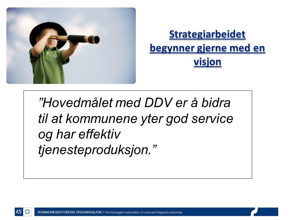 Strategiarbeidet begynner gjerne med en visjon Hovedmålet med DDV er å bidra til at kommunene yter god service og har effektiv tjenesteproduksjon.