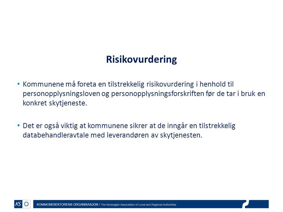Risikovurdering Kommunene må foreta en tilstrekkelig risikovurdering i henhold til personopplysningsloven og personopplysningsforskriften før de tar i bruk en konkret skytjeneste.