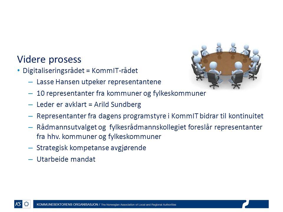 Videre prosess Digitaliseringsrådet = KommIT-rådet – Lasse Hansen utpeker representantene – 10 representanter fra kommuner og fylkeskommuner – Leder er avklart = Arild Sundberg – Representanter fra dagens programstyre i KommIT bidrar til kontinuitet – Rådmannsutvalget og fylkesrådmannskollegiet foreslår representanter fra hhv.