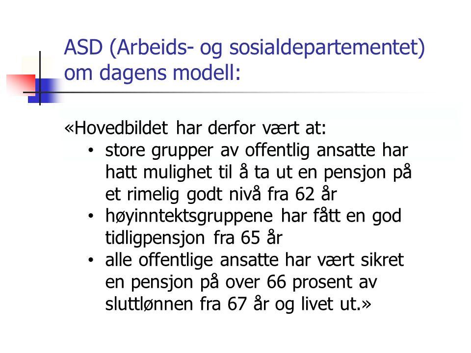 ASD (Arbeids- og sosialdepartementet) om dagens modell: «Hovedbildet har derfor vært at: store grupper av offentlig ansatte har hatt mulighet til å ta