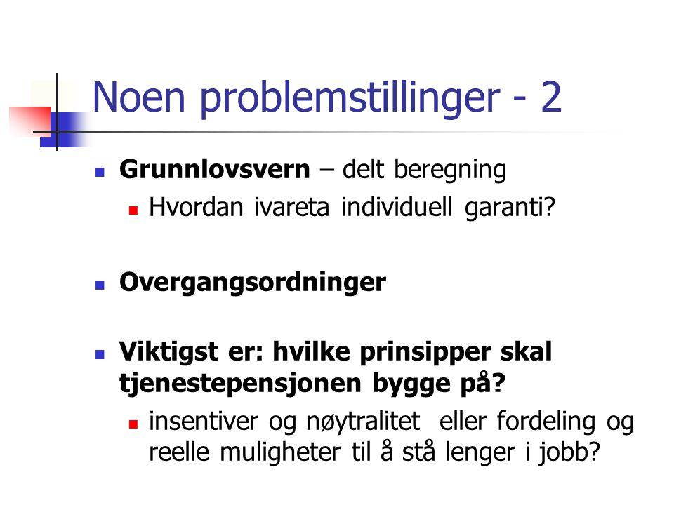 Noen problemstillinger - 2 Grunnlovsvern – delt beregning Hvordan ivareta individuell garanti? Overgangsordninger Viktigst er: hvilke prinsipper skal