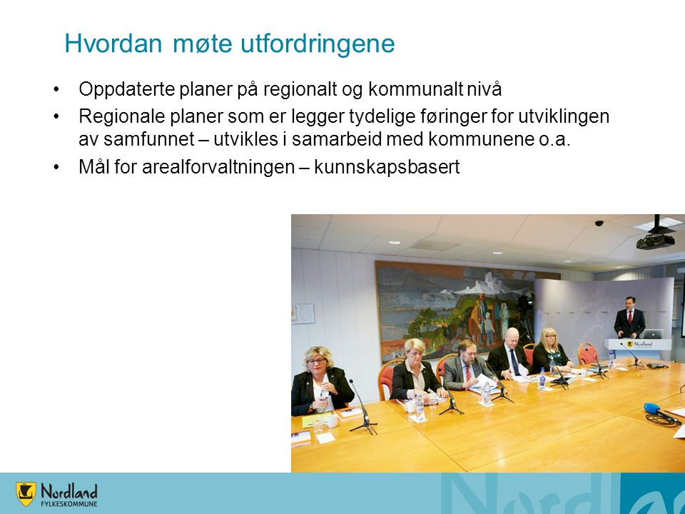 Hvordan møte utfordringene Oppdaterte planer på regionalt og kommunalt nivå Regionale planer som er legger tydelige føringer for utviklingen av samfunnet – utvikles i samarbeid med kommunene o.a.