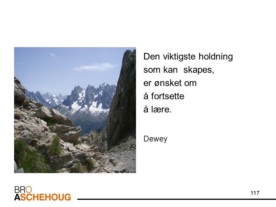 117 Den viktigste holdning som kan skapes, er ønsket om å fortsette å lære. Dewey