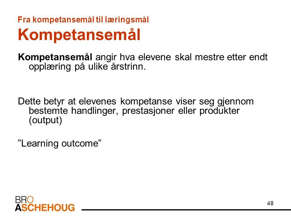 48 Fra kompetansemål til læringsmål Kompetansemål Kompetansemål angir hva elevene skal mestre etter endt opplæring på ulike årstrinn.