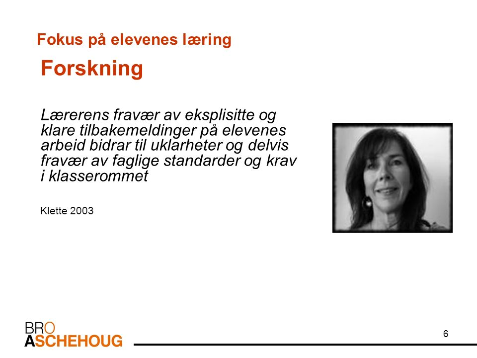 7 Fokus på elevenes læring Ulike rapporter de seneste årene hevder at norske elever har dårlige kunnskaper i mange fag enn elever i land som det er naturlig å sammenligne seg med.