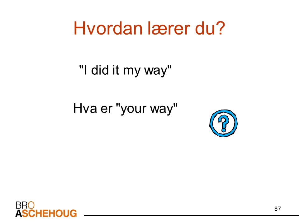 87 Hvordan lærer du I did it my way Hva er your way