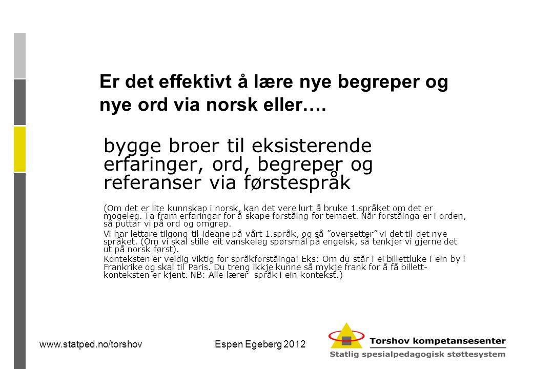 www.statped.no/torshovEspen Egeberg 2012 Er det effektivt å lære nye begreper og nye ord via norsk eller….