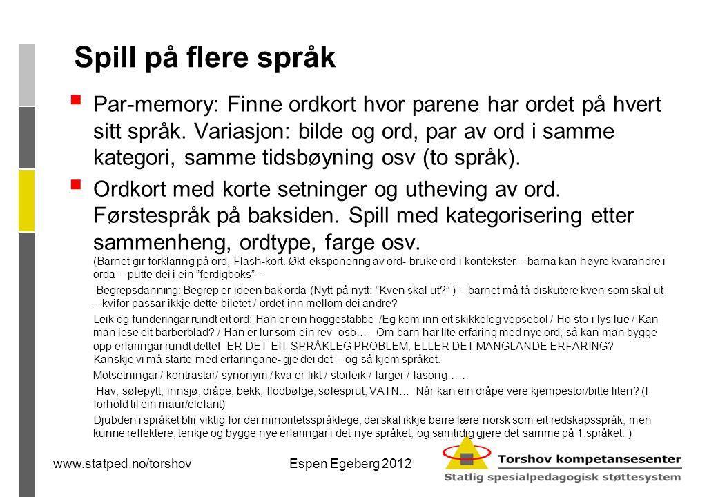 www.statped.no/torshovEspen Egeberg 2012 Spill på flere språk  Par-memory: Finne ordkort hvor parene har ordet på hvert sitt språk.