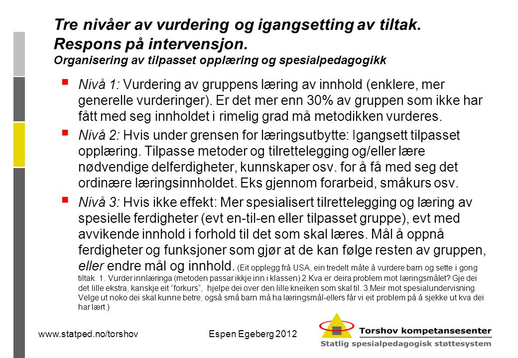 www.statped.no/torshovEspen Egeberg 2012 Målsetninger for tiltak når det gjelder språk  at barnet får med seg det som læres og annen språklig informasjon  at barnet får bygget opp sine språklige ferdigheter, som f.eks.