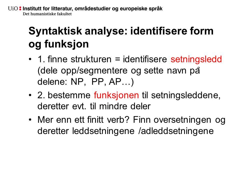 Syntaktisk analyse: identifisere form og funksjon 1. finne strukturen = identifisere setningsledd (dele opp/segmentere og sette navn pa ̊ delene: NP,