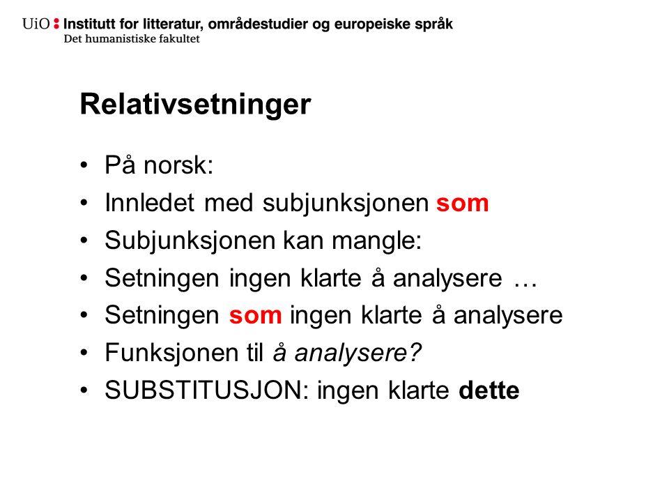 Relativsetninger På norsk: Innledet med subjunksjonen som Subjunksjonen kan mangle: Setningen ingen klarte å analysere … Setningen som ingen klarte å