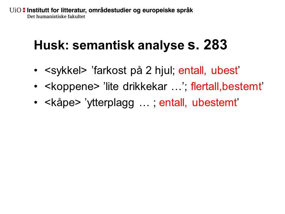 Husk: semantisk analyse s. 283 'farkost på 2 hjul; entall, ubest' 'lite drikkekar …'; flertall,bestemt' 'ytterplagg … ; entall, ubestemt'