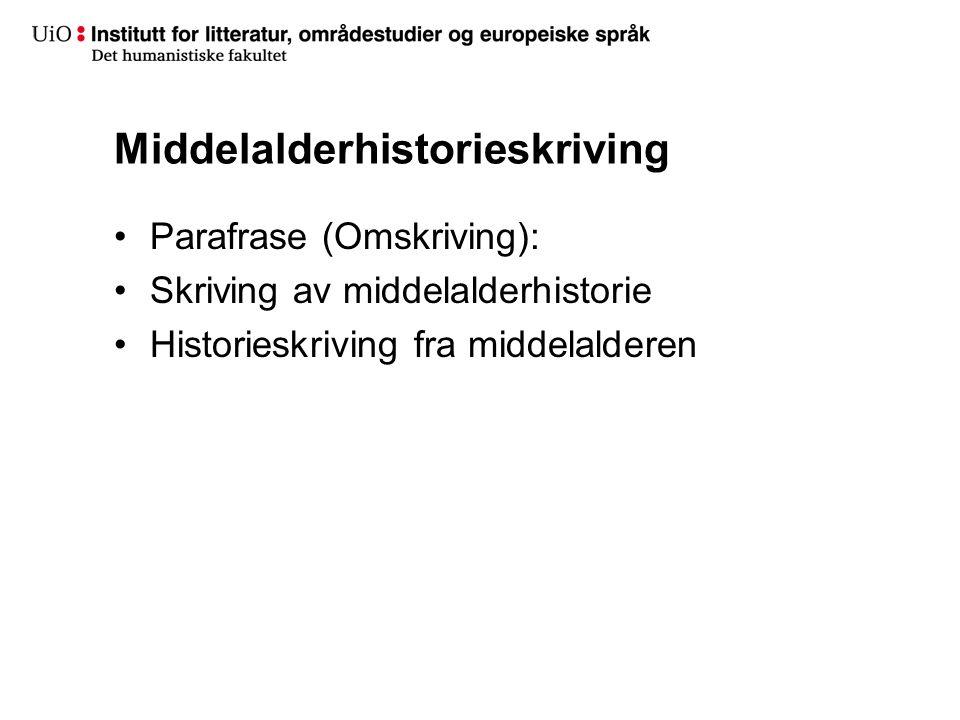 Middelalderhistorieskriving Parafrase (Omskriving): Skriving av middelalderhistorie Historieskriving fra middelalderen