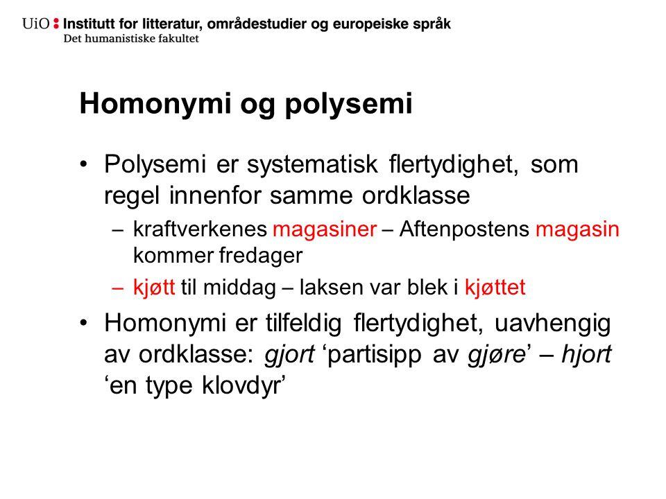 Homonymi og polysemi Polysemi er systematisk flertydighet, som regel innenfor samme ordklasse –kraftverkenes magasiner – Aftenpostens magasin kommer f
