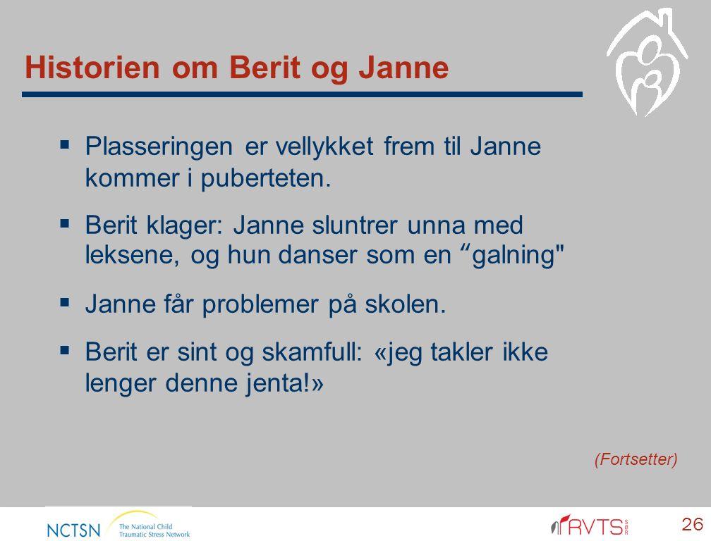 Historien om Berit og Janne  Plasseringen er vellykket frem til Janne kommer i puberteten.  Berit klager: Janne sluntrer unna med leksene, og hun da