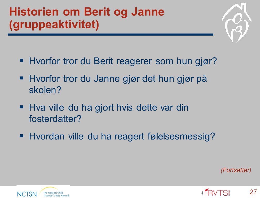 Historien om Berit og Janne (gruppeaktivitet)  Hvorfor tror du Berit reagerer som hun gjør?  Hvorfor tror du Janne gjør det hun gjør på skolen?  Hv