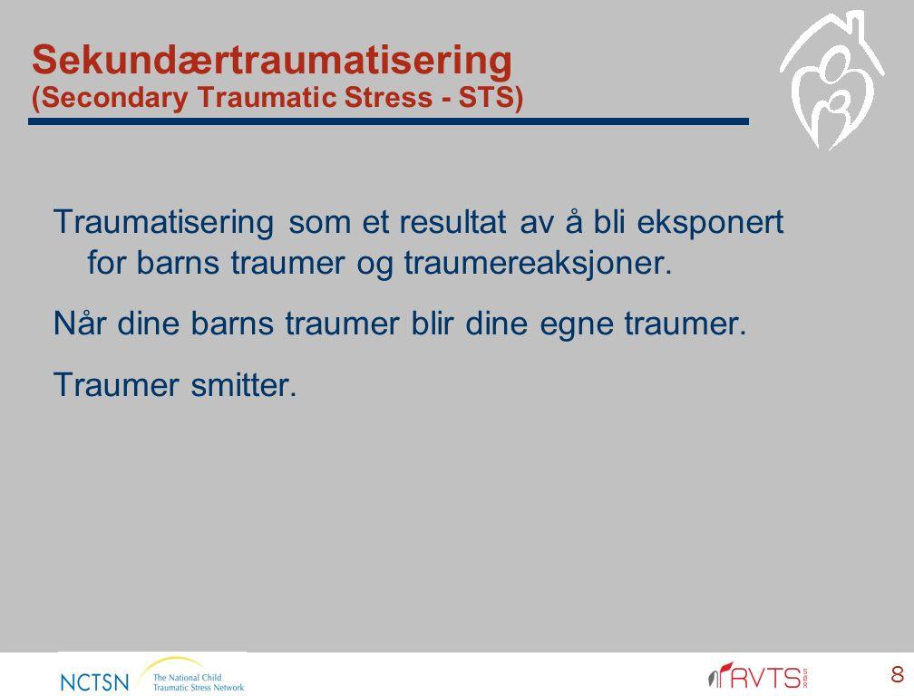 Sekundærtraumatisering (Secondary Traumatic Stress - STS) Traumatisering som et resultat av å bli eksponert for barns traumer og traumereaksjoner. Når