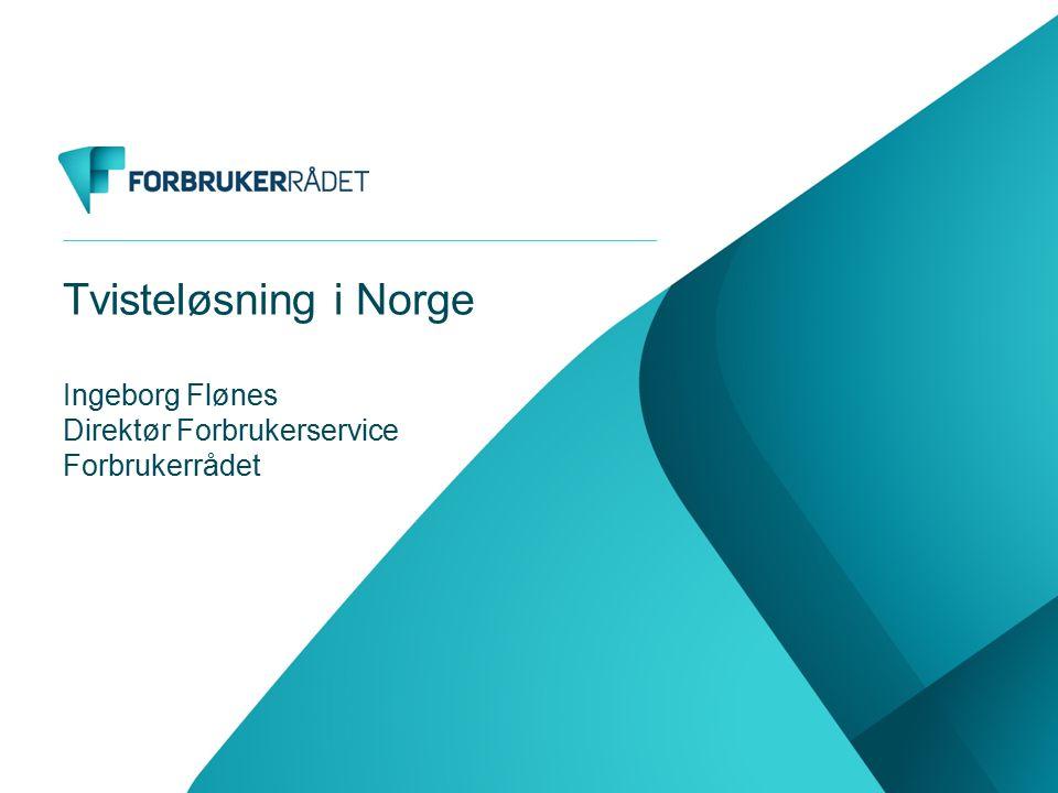 Tvisteløsning i Norge Ingeborg Flønes Direktør Forbrukerservice Forbrukerrådet