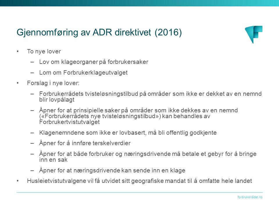 forbrukerrådet.no Gjennomføring av ADR direktivet (2016) To nye lover –Lov om klageorganer på forbrukersaker –Lom om Forbrukerklageutvalget Forslag i