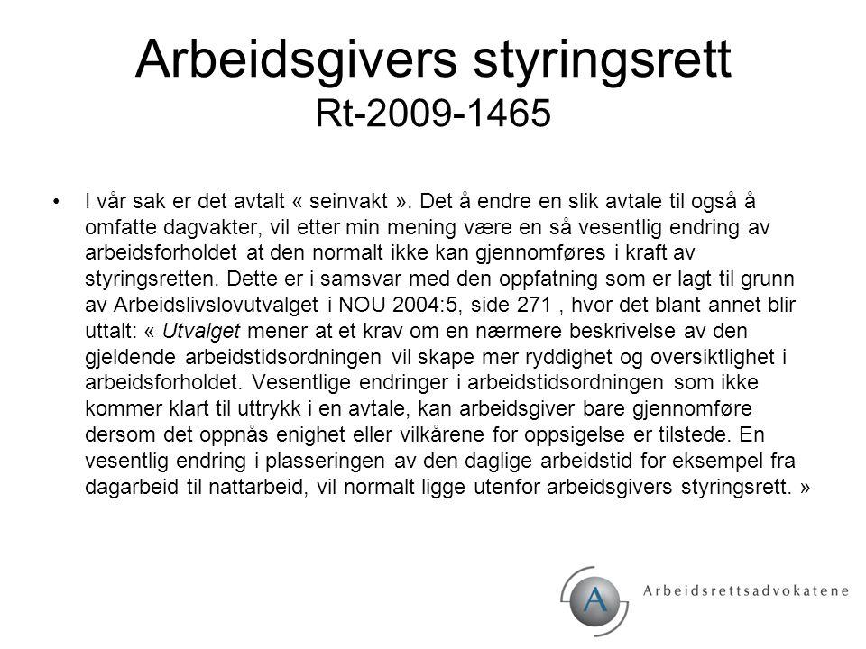 Arbeidsgivers styringsrett Rt-2009-1465 I vår sak er det avtalt « seinvakt ». Det å endre en slik avtale til også å omfatte dagvakter, vil etter min m