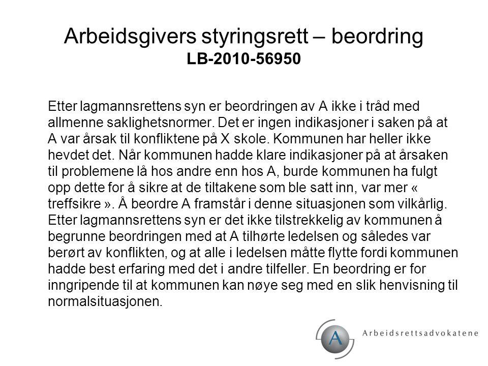 Arbeidsgivers styringsrett – beordring LB-2010-56950 Etter lagmannsrettens syn er beordringen av A ikke i tråd med allmenne saklighetsnormer. Det er i