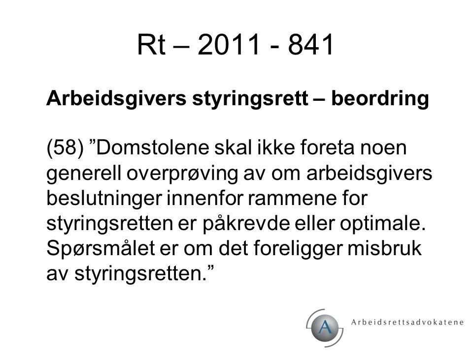 """Rt – 2011 - 841 Arbeidsgivers styringsrett – beordring (58) """"Domstolene skal ikke foreta noen generell overprøving av om arbeidsgivers beslutninger in"""