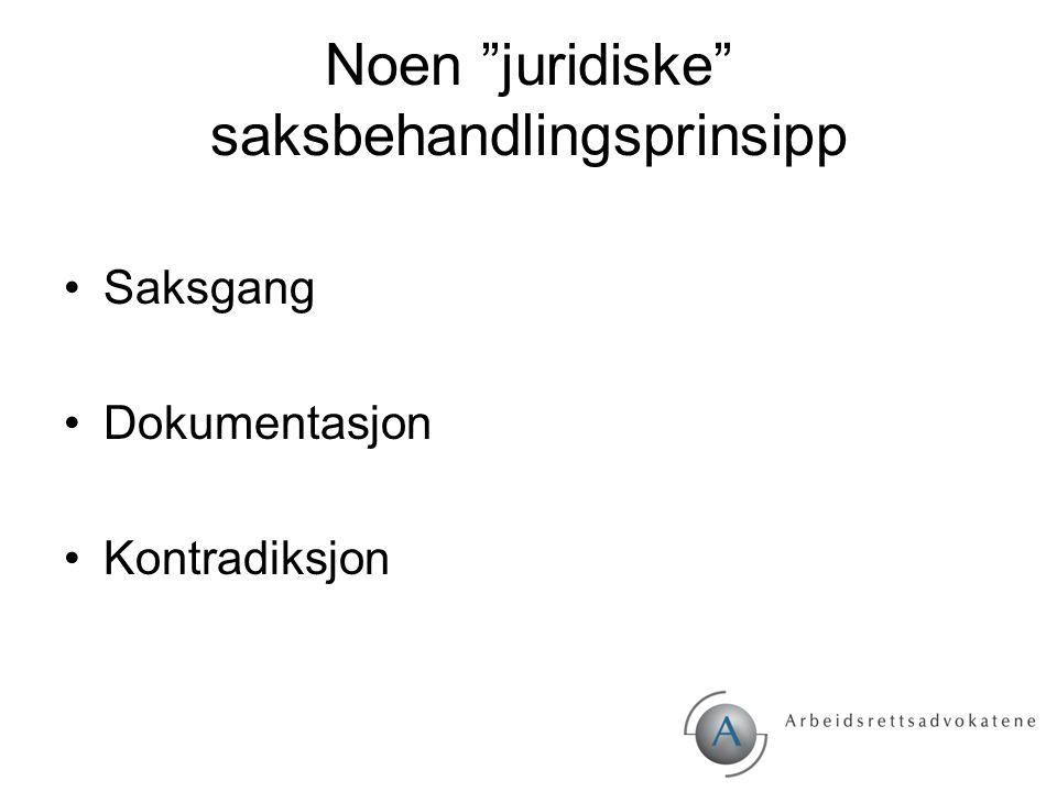 """Noen """"juridiske"""" saksbehandlingsprinsipp Saksgang Dokumentasjon Kontradiksjon"""