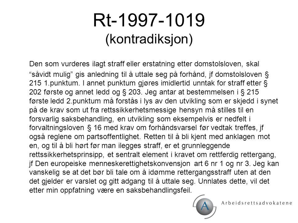 """Rt-1997-1019 (kontradiksjon) Den som vurderes ilagt straff eller erstatning etter domstolsloven, skal """"såvidt mulig"""" gis anledning til å uttale seg på"""