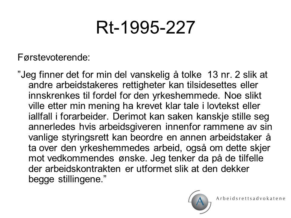 """Rt-1995-227 Førstevoterende: """"Jeg finner det for min del vanskelig å tolke 13 nr. 2 slik at andre arbeidstakeres rettigheter kan tilsidesettes eller i"""