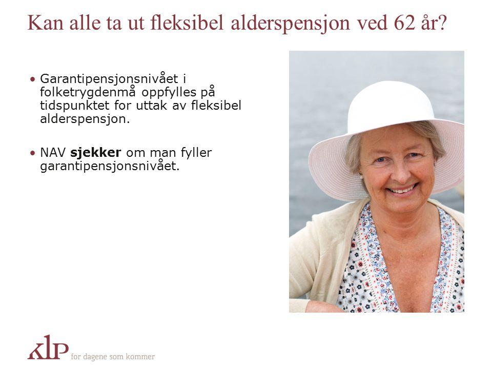 Kan alle ta ut fleksibel alderspensjon ved 62 år? Garantipensjonsnivået i folketrygdenmå oppfylles på tidspunktet for uttak av fleksibel alderspensjon