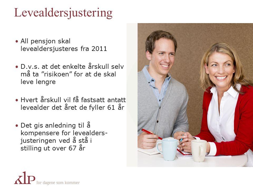 Levealdersjustering All pensjon skal levealdersjusteres fra 2011 D.v.s.