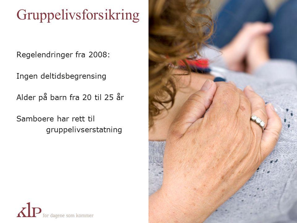Gruppelivsforsikring Regelendringer fra 2008: Ingen deltidsbegrensing Alder på barn fra 20 til 25 år Samboere har rett til gruppelivserstatning