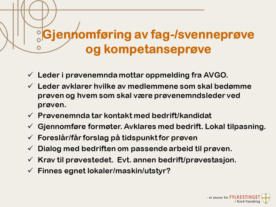 Leder i prøvenemnda mottar oppmelding fra AVGO. Leder avklarer hvilke av medlemmene som skal bedømme prøven og hvem som skal være prøvenemndsleder ved