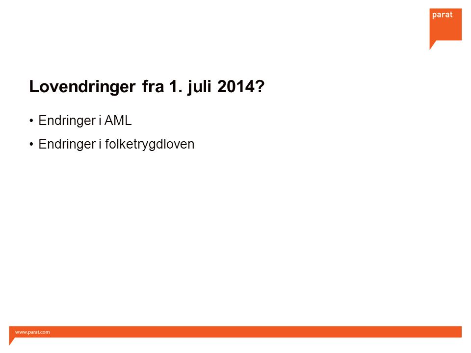 Lovendringer fra 1. juli 2014? Endringer i AML Endringer i folketrygdloven